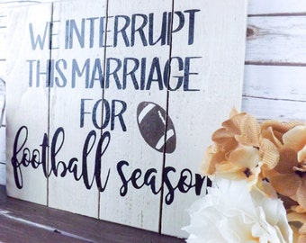 Football Season Sign, Interrupt this marriage for football, Wood Decor, Man Cave decor, Rustic Wood Sign, Custom Sign, Personalized Sign