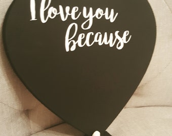 Beautiful I love you because freestanding heart chalkboard Personalised