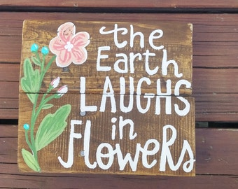 The Earth Laughs In Flowers Wooden Sign, Pallet Sign, Wood Wall art, Wall Decor, Wall Hanging, Quote Wall Hanging