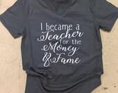 I became a teacher for the money & fame - unisex Vneck