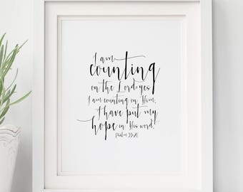Psalm 33:20 - I am counting on the Lord; yes I am counting on Him. I have put my hope in His word. - Scripture art - Bible verses for Women