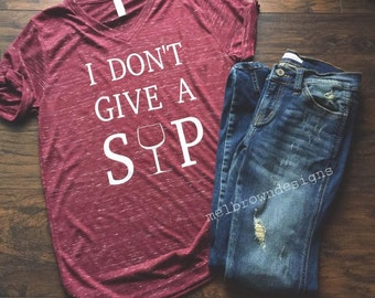 I Don't Give a Sip Tee // Favorite Tees // Wine Lover // Wine T-Shirt
