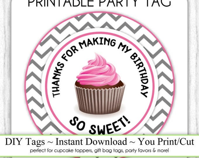 Birthday Cupcake Tag, Cupcake Topper, Instant Download,  Birthday Favors, Thanks for Making my Birthday So Sweet, DIY, Sticker or Tag