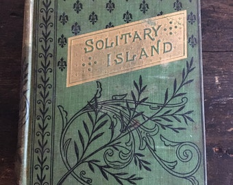 1899 Solitary Island by Reverend John Talbot Smith / Printed in New York by P. J. Kennedy