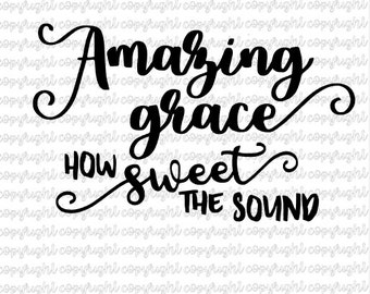 Amazing grace how sweet the sound SVG file - cut file - silhouette - cameo - cricut