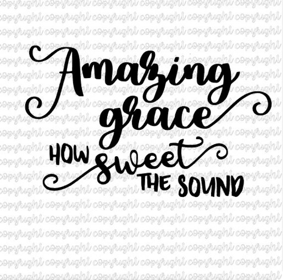 Amazing Svg: Amazing Grace How Sweet The Sound SVG File
