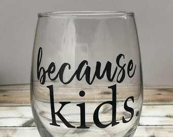 because kids. Stemless Wine Glass | Personalized Stemless Wine Glass | Wine Glass | Custom Glass