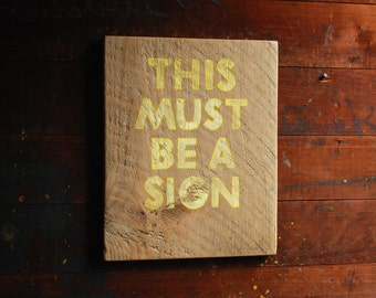 This Must Be A Sign, Hand Painted Wooden Sign, Hand Lettered Sign on Reclaimed Wood, Omen