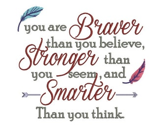 You are Braver Thank You Think Filled Machine Embroidery Digitized Design Pattern  - 4x4 , 5x7, 6x10 -hoops