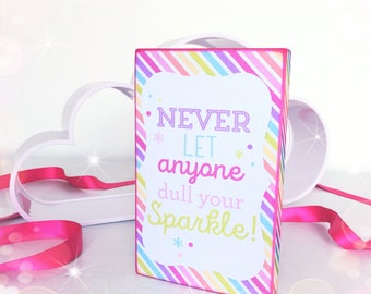 Never let anyone dull your sparkle...