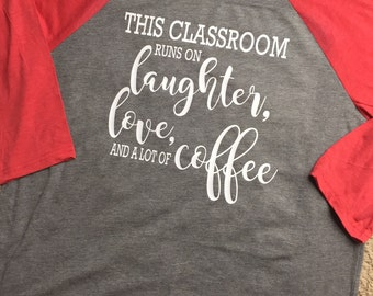 This Classroom Runs on Laughter, Love, and A Lot of Coffee 3/4 Sleeve Raglan Tshirt