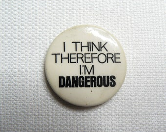 """Vintage 80s """"I Think Therefore I'm Dangerous"""" Pin / Button / Badge (Date-stamped 1987)"""
