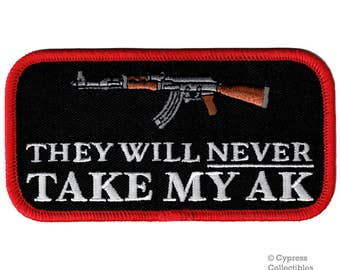 Never Take My AK47 RIFLE GUN Patch iron-on embroidered 2nd Second Amendment Rights Semi-Automatic