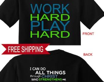 Work Hard Play Hard Philippians 4:13 - T Shirt, Work Out Shirt, Gym Shirt