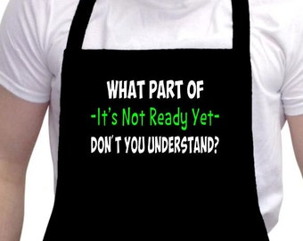 What Part of It's Not Ready yet Don't You Understand Parody Funny Black Barbeque BBQ Apron