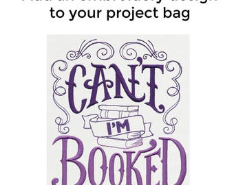 Add an Embroidery Design to Your Bag, Booked Up - Can't I'm Booked, Knitting Project Bag, Sweater Project Bag, Sock Bag