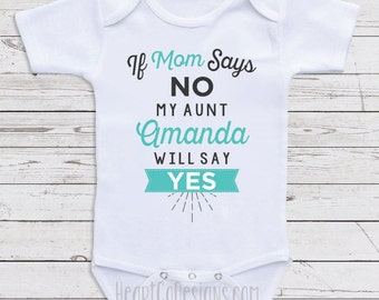 "Cute Baby Clothes ""If Mom Says No, My Aunt Will"" Long or Short Sleeve for Babies, Baby Shower Gifts, Newborn Clothing, Baby Clothes J14"