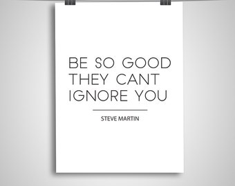 "Typography Poster ""Be So Good They Can't Ignore You"" Steve Martin Digital Download Print, Motivational Inspirational"
