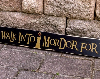 Lord Of The Rings Wedding Sign,  I would  Walk Into Mordor For You, Geek Gift, Valentines Gift, Hand Painted, Wood Sign