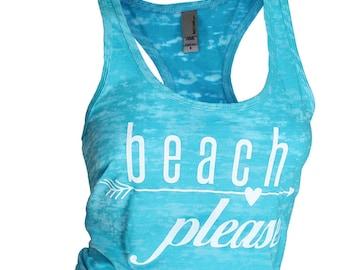 Beach Please. burnout tank. workout tank. beach lover. funny tshirts. girls weekend shirt. beachwear. shirts with quotes. summer shirts.