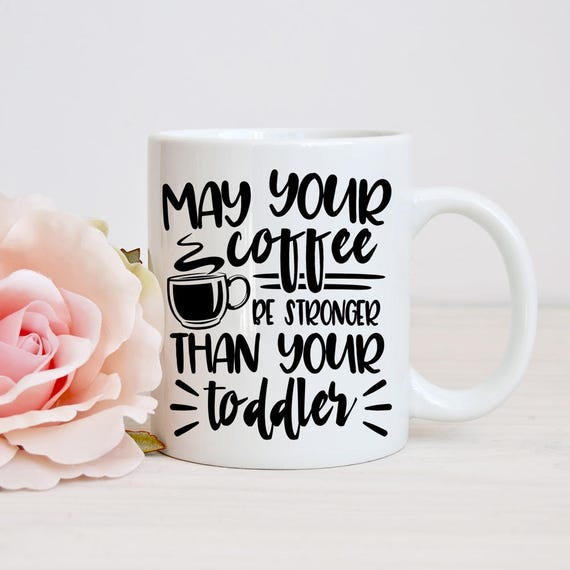 Funny Mom Mug, May Your Coffee Be Stronger Than Your Toddler, Gift for Mom, Mother's Day Gift
