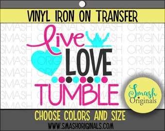 Live Love Tumble Vinyl Iron On Transfer, Gymnastics Iron on Decal for Shirt