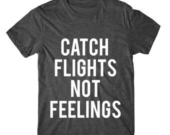 Catch Flights Not Feelings, Womens Graphic Tee, Womans Tshirt