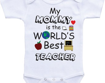 My Mom is a Teacher Onesie-My Mommy is the Worlds best Teacher Onsie Teacher Mommy Onesie Mom to be gift Worlds best mom teacher shirts