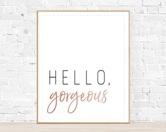"8x10 ""Hello, Gorgeous"" + Black and White Typography and Rose Gold // Rose Copper Printable and Instant Download"
