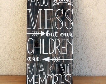 Pardon The Mess But Our Children Are Making Memories
