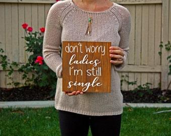Don't Worry I'm Still Single Ring Bearer Wedding Sign