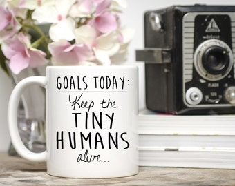 Keep the Tiny Humans Alive, Parenting Mug, Funny Mom Mug, SAHM Mug, Stay at Home Mom Gift, Mom Gift, Funny Mom Gift, Wife Gift, Tiny Humans