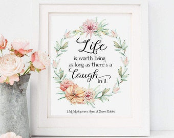 Anne Of Green Gables Print - Anne Shirley Quote - LM Montgomery Quote - Life Is Worth Living Wall Art - Book Lover Gift - Literature Quote