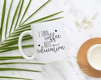 Teacher Mug, I Turn Coffee Into Education Mug, End of Year Gift, Present, Thank you Teacher, Teacher Gift, Funny Mug, Teacher Appreciation