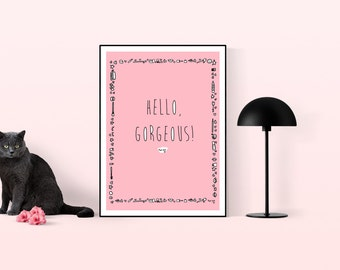 Hello Gorgeous / Digital Download Art / Digital Download / Printable Art / Beauty Quote/ Digital Art / BeautyPoster / Pink Poster / Beauty