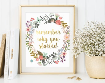 Inspirational Print, Remember Why You Started, Motivation Quote, Gold Letter Print, Floral Quote, Gold Floral Decor, Office Print, Wall Art