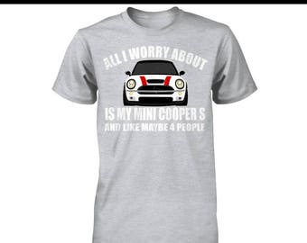 Mini Cooper S shirt | All I worry about is my Mini Cooper S - 2017 Edition | A perfect gift for all Mini Cooper S owners