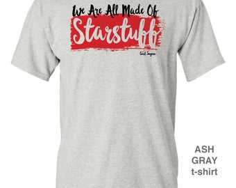 We Are All Made of Starstuff - Carl Sagan Quote T-shirt - pre shrunk 100% cotton, short sleeve t-shirt