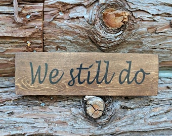 We still do | Wood Sign | Wooden Sign | Rustic Sign | Love Sign | Photo Prop | Anniversary Decor | Home Decor | Anniversary Gift