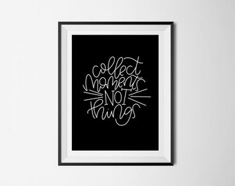 Collect moments not things Print   Hand lettered print   Home wall decor   Printable wall art   Digital Print
