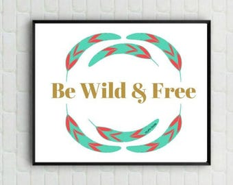 """Quote Print - """"Be Wild & Free"""" - Digital Print - Wall Poster - Home Decor - Feathers"""