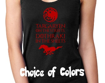 Targaryen On The Streets Dothraki In The Sheets * Game of Thrones Parody Ladies Racerback Tank Top * Lots of colors* Sizes XS - 2XL Khaleesi