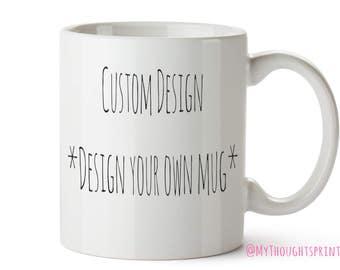 Custom mug, Design your own mug, Custom Coffee mug, Coffee Mugs, Unique mug, Custom Mug, Unique Coffee mugs, Unique mugs, Design your own