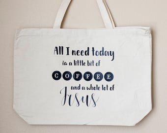 All I Need Today is a Little Bit of Coffee and a Whole Lot of Jesus Reusable Canvas Bag
