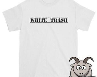 White Trash Shirt, Trashy Shirt, Trailer Trash Shirt, Novelty Shirt, Novelty Tee, Trailer Park Shirt, Funny TShirt, Funny Shirts