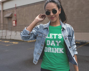 Lets Day Drink Tee - St Paddys Day - St Patricks Day - Day Drinking - Drinking Shirt - Tailgate T Shirts - Leprechaun Day - St Pattys Day