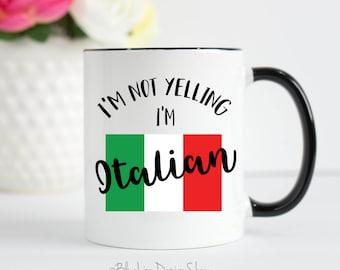 I'm Not Yelling I'm Italian Coffee and Tea Mug, Italian Mug, Italy Mug, Funny and Sarcastic Mug, Italian Flag, Personalized Nationality Mug