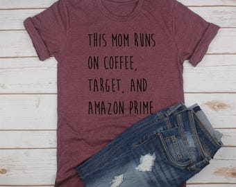 This Mom Runs on Coffee, Target, and Amazon Prime // Mom Shirt // Gift for Mom.