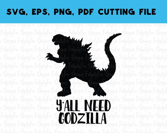 Digital Download Y All Need Godzilla Svg Eps Png Pdf From