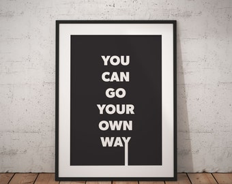 You Can Go Your Own Way   Printable Wall Art